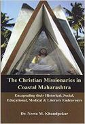 The Christian missionaries in coastal Maharashtra : encapsuling their historical, social, educational, medical & literary endeavours