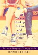 College hookup culture and Christian ethics the lives and longings of emerging adults [electronic book]