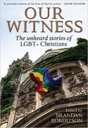 Our witness : the unheard stories of LGBT+ Christians