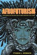 Afrofuturism : the world of black sci-fi and fantasy culture