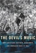 The devil's music : how Christians inspired, condemned, and embraced rock 'n' rol