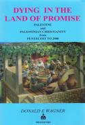 Dying in the land of promise : Palestine and Palestinian Christianity from Pentecost to 2000
