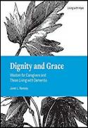 Dignity and grace : wisdom for caregivers and those living with dementia