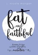Fat and faithful : learning to love our bodies, our neighbors, and ourselves