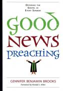 Good news preaching : offering the gospel in every sermon