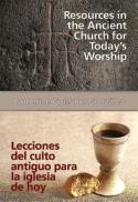Resources in the ancient church for today's worship = Lecciones del culto antiguo para la iglesia de hoy