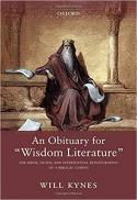 """An obituary for """"wisdom literature"""" : the birth, death, and intertextual reintegration of a biblical corpus [electronic resource]"""