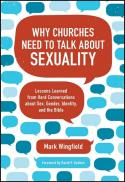 Why churches need to talk about sexuality : lessons learned from hard conversations about sex, gender, identity, and the Bible
