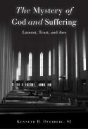 The mystery of God and suffering : lament, trust, and awe