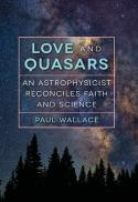 Love and quasars : an astrophysicist reconciles faith and science