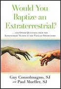 Would you baptize an extraterrestrial? ... and other strange questions from the inbox at the Vatican Observatory