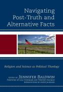 Navigating post-truth and alternative facts : religion and science as political theology