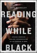 Reading while Black : African American biblical interpretation as an exercise in hope