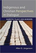 Indigenous and Christian perspectives in dialogue : kairotic place and borders