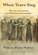 When tears sing : the art of lament in Christian community