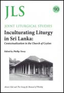 Inculturating liturgy in Sri Lanka : contextualization in the Church of Ceylon
