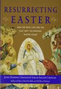 Resurrecting Easter : how the West lost and the East kept the original Easter vision