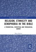 Religion, ethnicity and xenophobia in the Bible : a theoretical, exegetical and theological survey