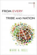 From every tribe and nation : a historian's discovery of the global Christian story