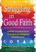 Struggling in good faith : LGBTQI inclusion from 13 American religious perspectives