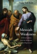 Messiah in weakness : a portrait of Jesus from the perspective of the dispossessed