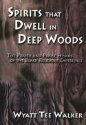 Spirits that dwell in deep woods : the prayer and praise hymns of the Black religious experience