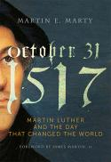 October 31, 1517 : Martin Luther and the day that changed the world