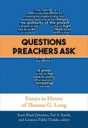 Questions preachers ask : essays in honor of Thomas G. Long