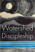Watershed discipleship : reinhabiting bioregional faith and practice