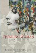 Thinking woman : a philosophical approach to the quandary of gender