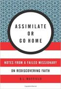 Assimilate or go home : notes from a failed missionary on rediscovering faith