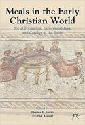 Meals in the early Christian world : social formation, experimentation, and conflict at the table