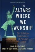 The altars where we worship : the religious significance of popular culture
