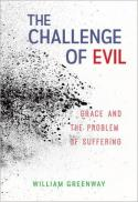 The challenge of evil : grace and the problem of suffering
