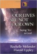 Our lives are not our own : saying 'yes' to God