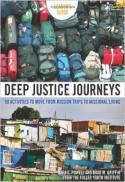 Deep justice journeys : 50 activities to move from mission trips to missional living : leader's guide