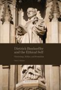 Dietrich Bonhoeffer and the ethical self : christology, ethics, and formation