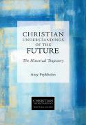 Christian understandings of the future : the historical trajectory