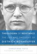 Theologian of resistance : the life and thought of Dietrich Bonhoeffer