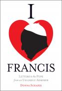 I [love] Francis : letters to the Pope from an unlikely admirer