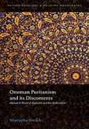 Ottoman Puritanism and its discontents : Aḥmad al-Rūmī al-Āqḥiṣārī and the Qāḍīzādelis