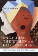 Preaching the women of the Old Testament : who they were and why they matter
