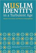 Muslim identity in a turbulent age : Islamic extremism and western Islamophobia