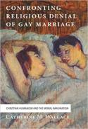 Confronting religious denial of gay marriage : Christian humanism and the moral imagination
