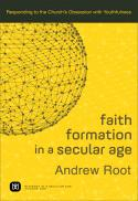 Faith formation in a secular age : responding to the church's obsession with youthfulness