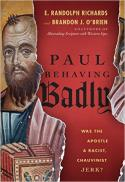 Paul behaving badly : was the apostle a racist, chauvinist jerk?