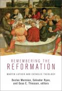 Remembering the Reformation : Martin Luther and Catholic theology