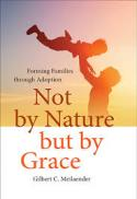 Not by nature but by grace : forming families through adoption