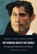 Wittenberg meets the world : reimagining the Reformation at the margins