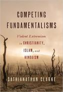 Competing fundamentalisms : violent extremism in Christianity, Islam, and Hinduism